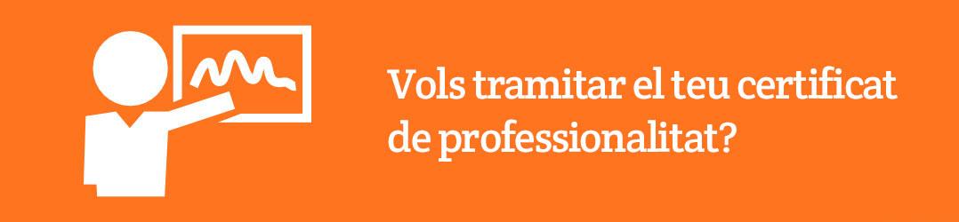 Vols tramitar el teu certificat de professionalitat?